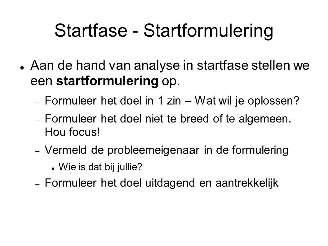 Startfase - Startformulering Aan de hand van analyse in startfase stellen we een startformulering op.  Formuleer het doel in 1 zin – Wat wil je oplos