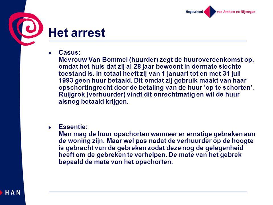 Het arrest Casus: Mevrouw Van Bommel (huurder) zegt de huurovereenkomst op, omdat het huis dat zij al 28 jaar bewoont in dermate slechte toestand is.