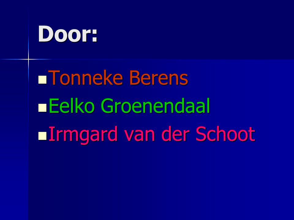 Door: Tonneke Berens Tonneke Berens Eelko Groenendaal Eelko Groenendaal Irmgard van der Schoot Irmgard van der Schoot