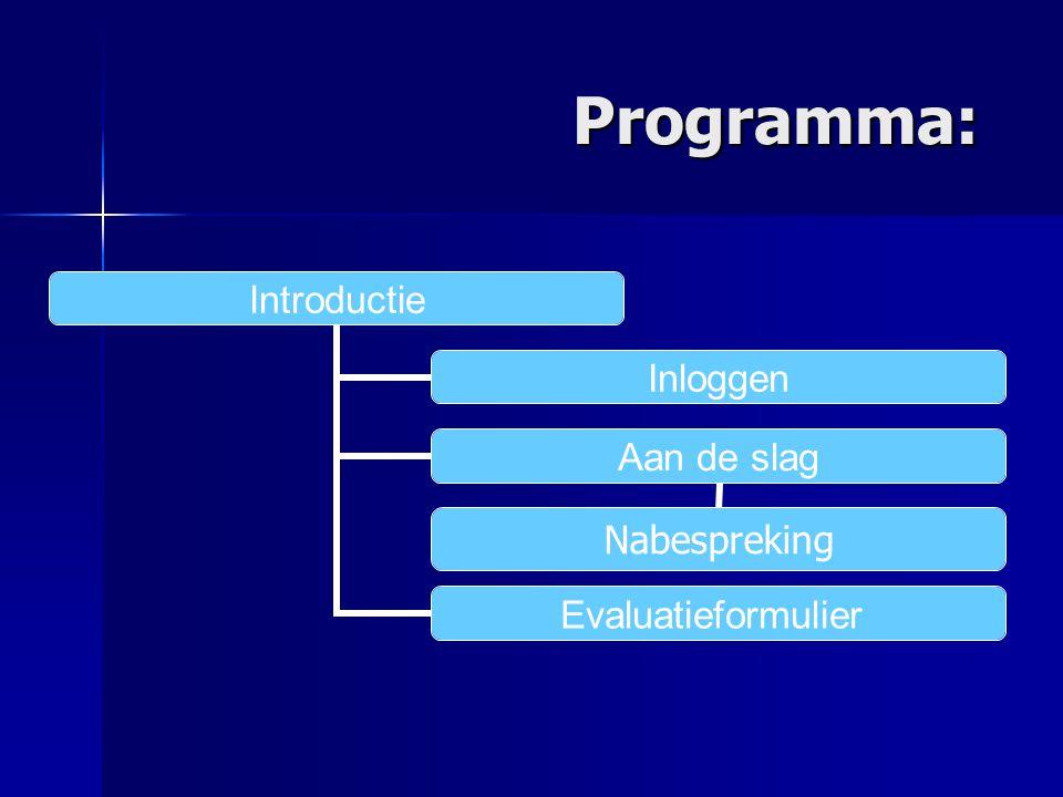 Programma: Programma: Introductie Inloggen Aan de slag Nabespreking Evaluatieformulier