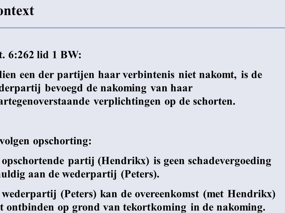 Context Art. 6:262 lid 1 BW: Indien een der partijen haar verbintenis niet nakomt, is de wederpartij bevoegd de nakoming van haar daartegenoverstaande