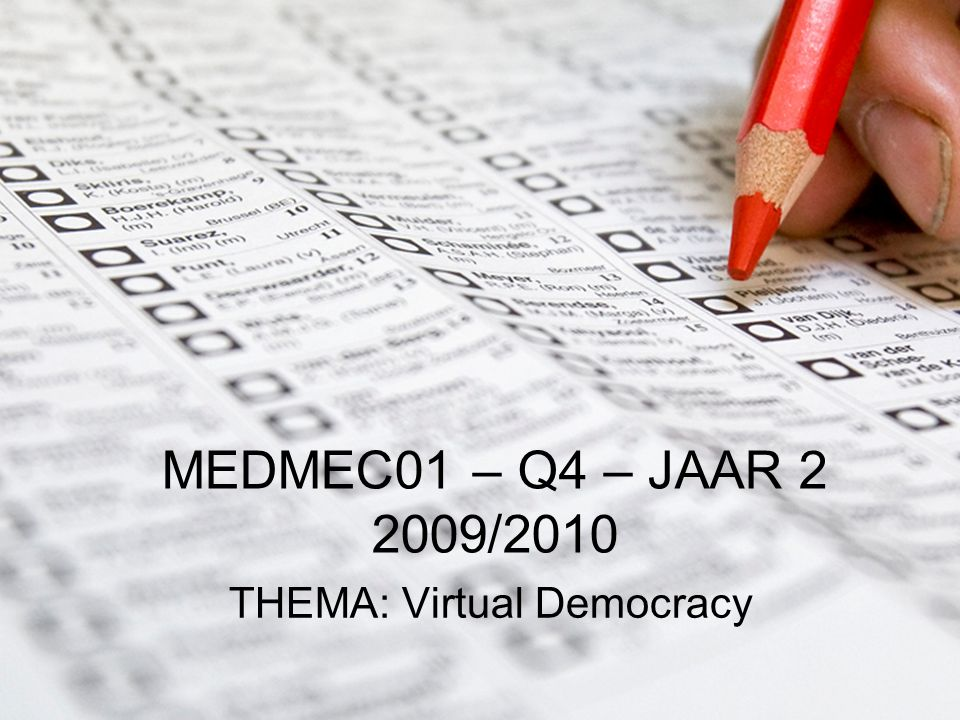 MEDMEC01 – Q4 – JAAR 2 2009/2010 THEMA: Virtual Democracy