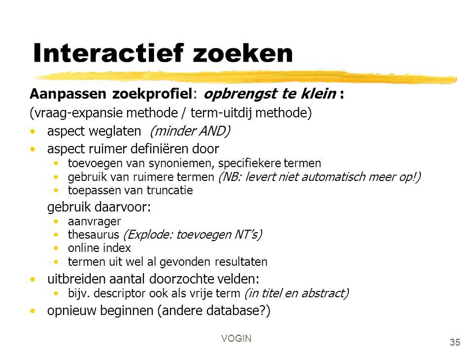 VOGIN Interactief zoeken Aanpassen zoekprofiel: opbrengst te klein : (vraag-expansie methode / term-uitdij methode) aspect weglaten (minder AND) aspec
