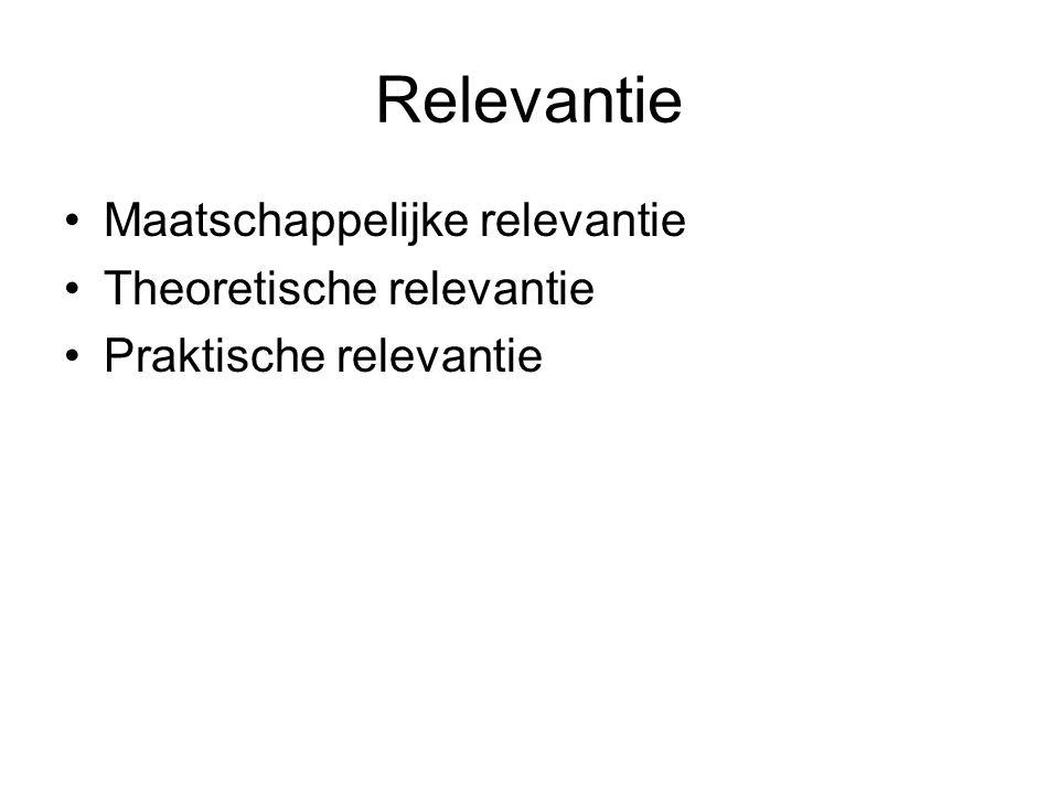 Relevantie Maatschappelijke relevantie Theoretische relevantie Praktische relevantie