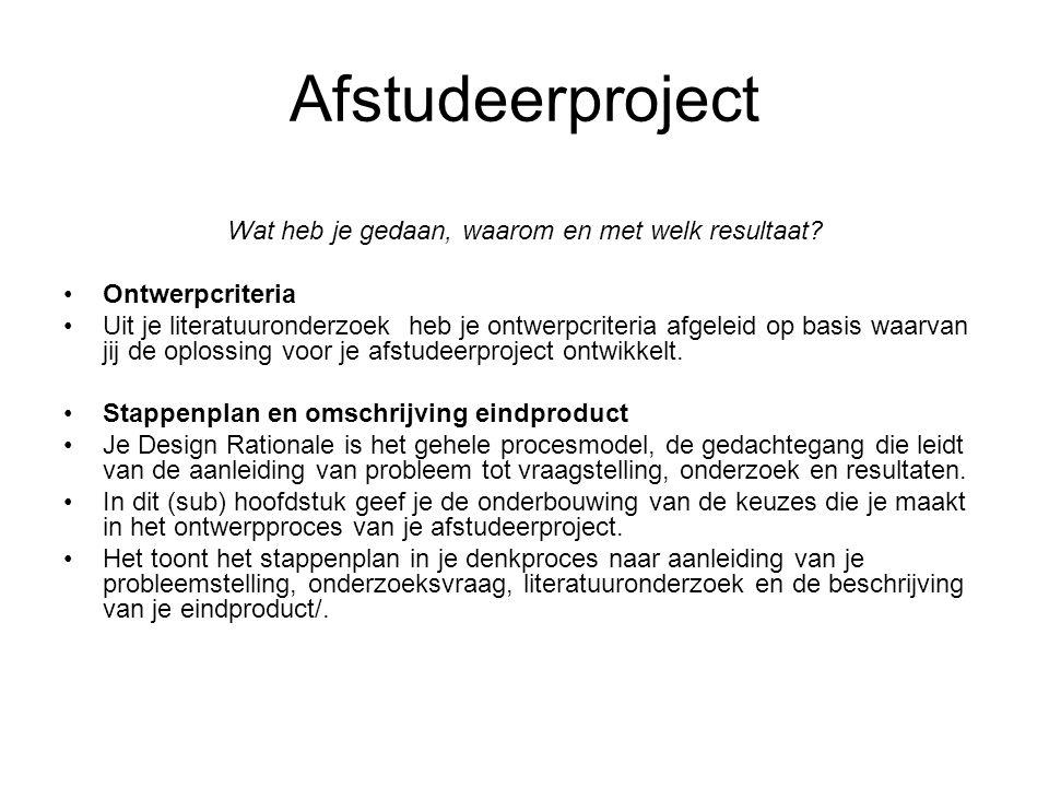 Afstudeerproject Wat heb je gedaan, waarom en met welk resultaat? Ontwerpcriteria Uit je literatuuronderzoek heb je ontwerpcriteria afgeleid op basis