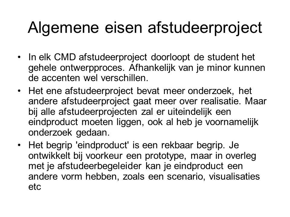 Algemene eisen afstudeerproject In elk CMD afstudeerproject doorloopt de student het gehele ontwerpproces. Afhankelijk van je minor kunnen de accenten
