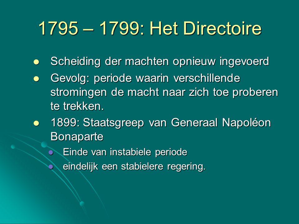 1795 – 1799: Het Directoire Scheiding der machten opnieuw ingevoerd Scheiding der machten opnieuw ingevoerd Gevolg: periode waarin verschillende strom
