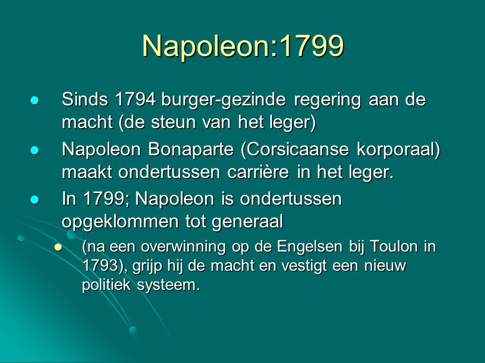 Napoleon:1799 Sinds 1794 burger-gezinde regering aan de macht (de steun van het leger) Sinds 1794 burger-gezinde regering aan de macht (de steun van h
