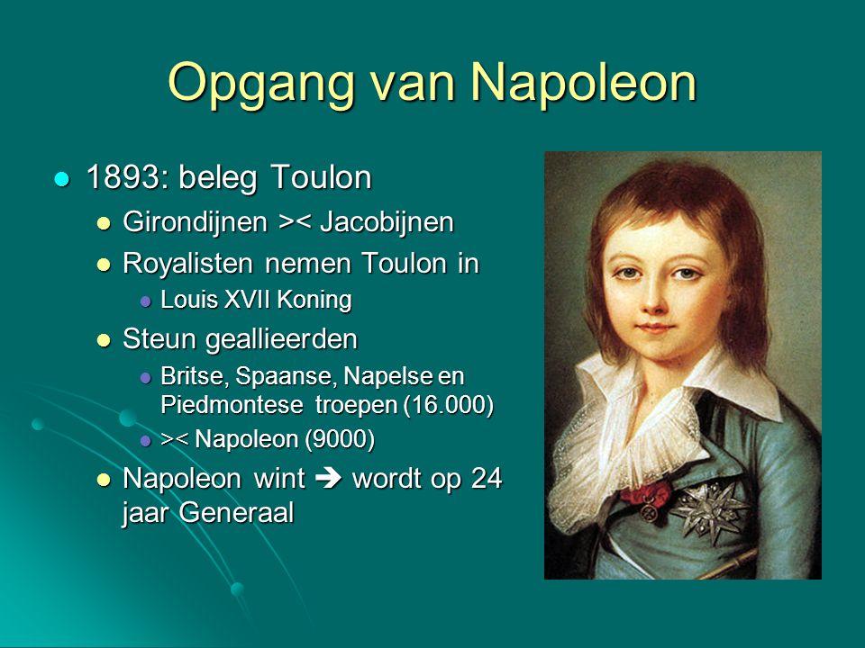 Opgang van Napoleon 1893: beleg Toulon 1893: beleg Toulon Girondijnen > < Jacobijnen Royalisten nemen Toulon in Royalisten nemen Toulon in Louis XVII