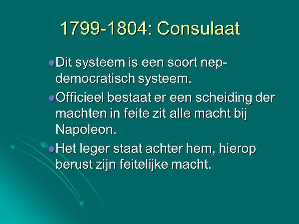 1799-1804: Consulaat Dit systeem is een soort nep- democratisch systeem. Dit systeem is een soort nep- democratisch systeem. Officieel bestaat er een