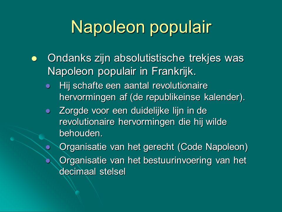 Napoleon populair Ondanks zijn absolutistische trekjes was Napoleon populair in Frankrijk. Ondanks zijn absolutistische trekjes was Napoleon populair