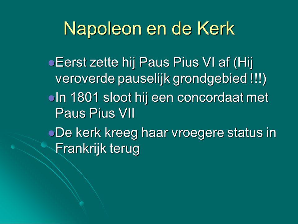 Napoleon en de Kerk Eerst zette hij Paus Pius VI af (Hij veroverde pauselijk grondgebied !!!) Eerst zette hij Paus Pius VI af (Hij veroverde pauselijk