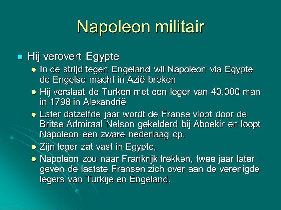 Napoleon militair Hij verovert Egypte Hij verovert Egypte In de strijd tegen Engeland wil Napoleon via Egypte de Engelse macht in Azië breken In de st