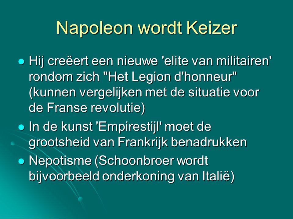 Napoleon wordt Keizer Hij creëert een nieuwe 'elite van militairen' rondom zich