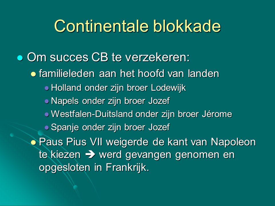 Continentale blokkade Om succes CB te verzekeren: Om succes CB te verzekeren: familieleden aan het hoofd van landen familieleden aan het hoofd van lan