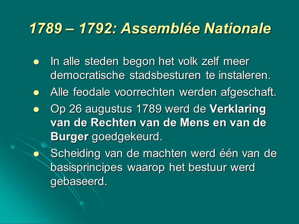 1789 – 1792: Assemblée Nationale In alle steden begon het volk zelf meer democratische stadsbesturen te instaleren. In alle steden begon het volk zelf