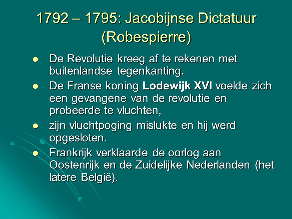 1792 – 1795: Jacobijnse Dictatuur (Robespierre) Oorlog dreigde fiasco te worden Oorlog dreigde fiasco te worden  koning en de hogere edelen van verraad beschuldigd.