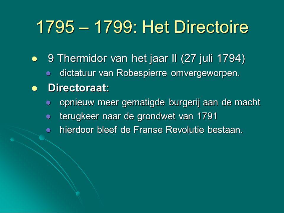1795 – 1799: Het Directoire Scheiding der machten opnieuw ingevoerd Scheiding der machten opnieuw ingevoerd Gevolg: periode waarin verschillende stromingen de macht naar zich toe proberen te trekken.