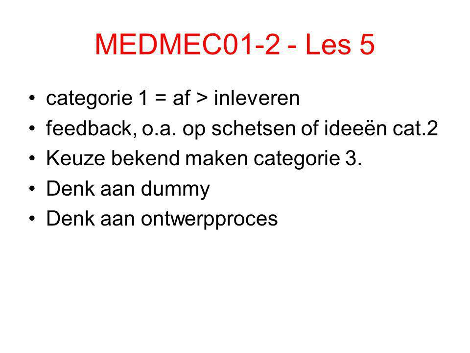 MEDMEC01-2 - Les 5 categorie 1 = af > inleveren feedback, o.a.