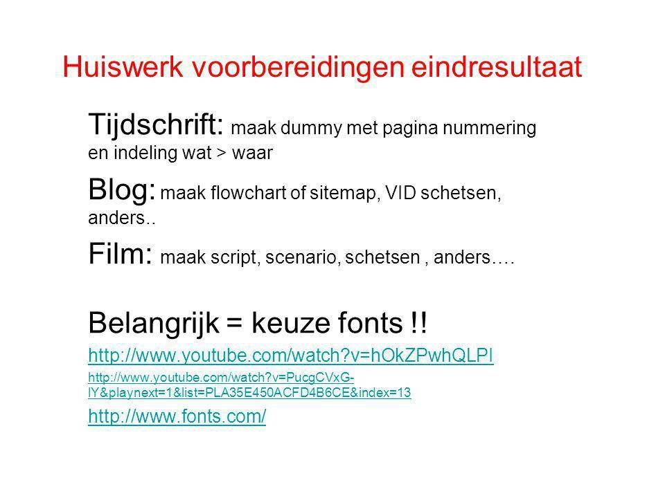 Huiswerk voorbereidingen eindresultaat Tijdschrift: maak dummy met pagina nummering en indeling wat > waar Blog: maak flowchart of sitemap, VID schetsen, anders..
