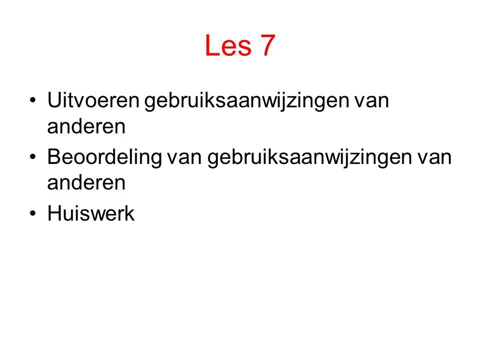 Les 7 Uitvoeren gebruiksaanwijzingen van anderen Beoordeling van gebruiksaanwijzingen van anderen Huiswerk