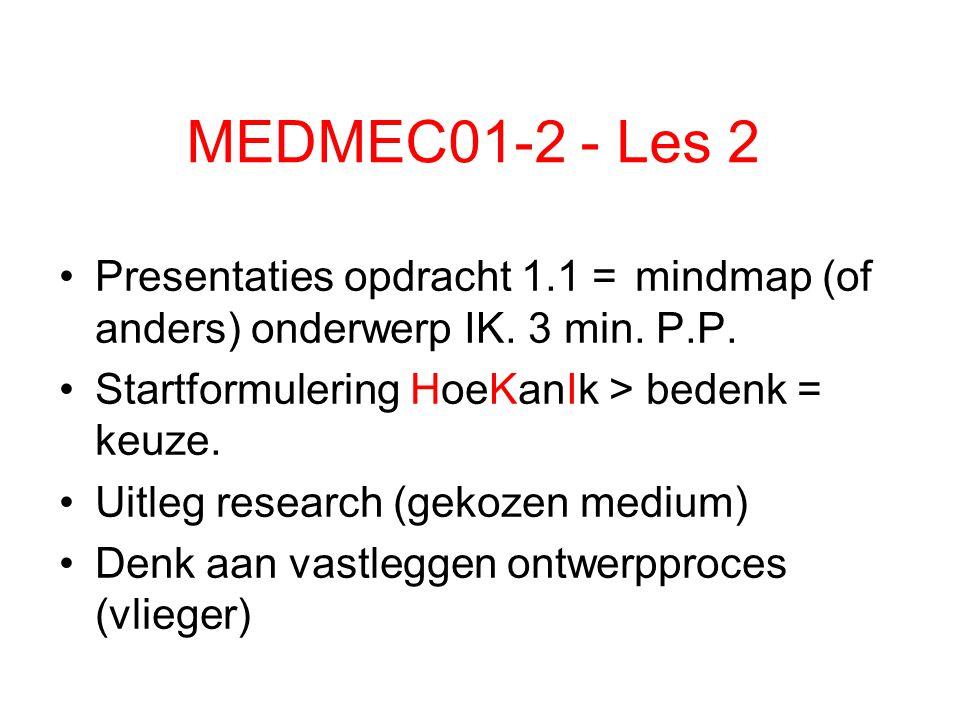 MEDMEC01-2 - Les 2 Presentaties opdracht 1.1 =mindmap (of anders) onderwerp IK. 3 min. P.P. Startformulering HoeKanIk > bedenk = keuze. Uitleg researc