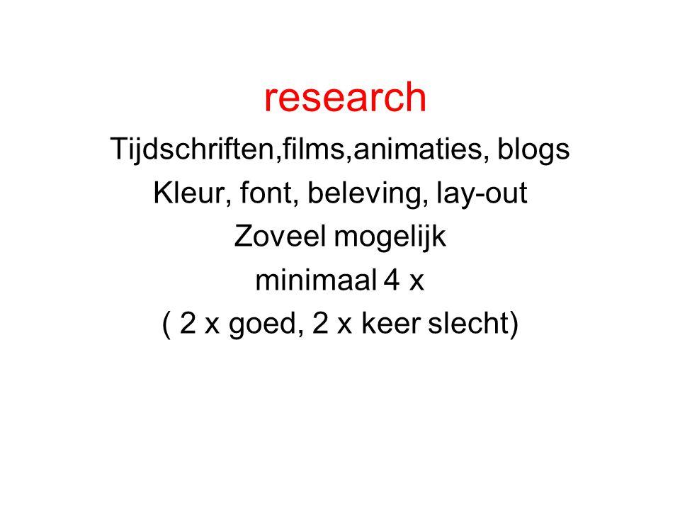 research Tijdschriften,films,animaties, blogs Kleur, font, beleving, lay-out Zoveel mogelijk minimaal 4 x ( 2 x goed, 2 x keer slecht)