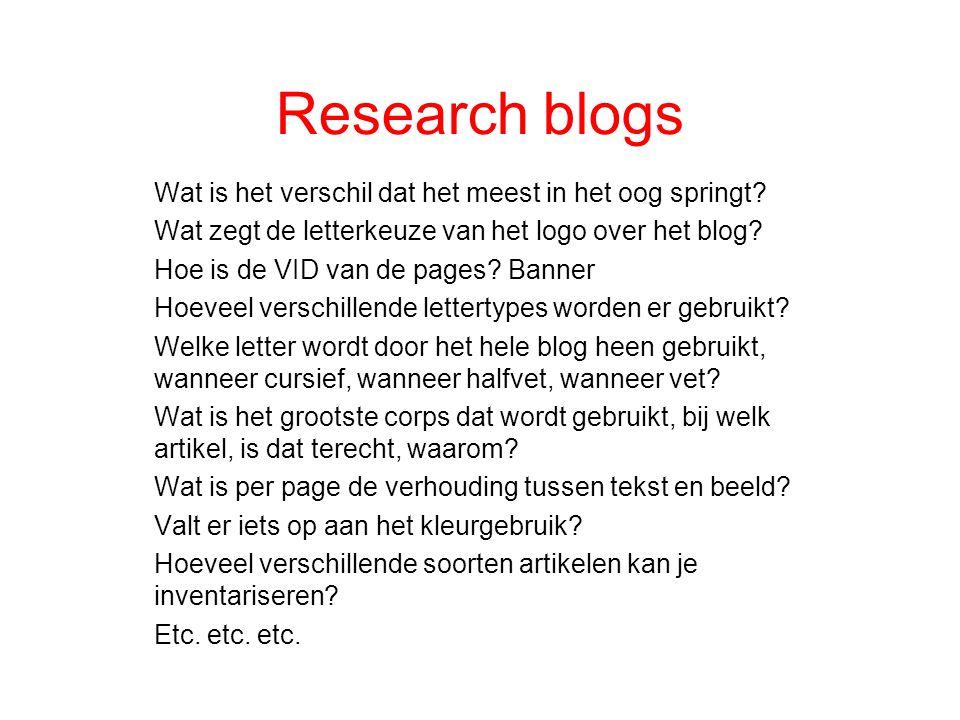 Research blogs Wat is het verschil dat het meest in het oog springt? Wat zegt de letterkeuze van het logo over het blog? Hoe is de VID van de pages? B