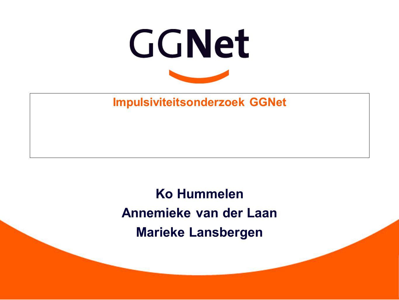 Impulsiviteitsonderzoek GGNet Ko Hummelen Annemieke van der Laan Marieke Lansbergen
