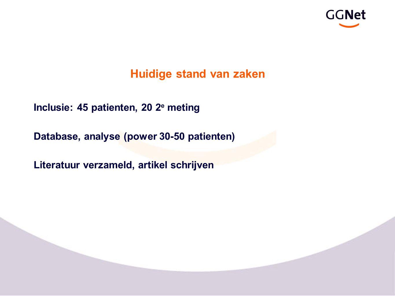 Huidige stand van zaken Inclusie: 45 patienten, 20 2 e meting Database, analyse (power 30-50 patienten) Literatuur verzameld, artikel schrijven
