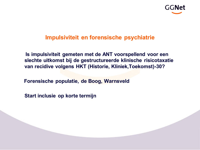 Impulsiviteit en forensische psychiatrie Is impulsiviteit gemeten met de ANT voorspellend voor een slechte uitkomst bij de gestructureerde klinische risicotaxatie van recidive volgens HKT (Historie, Kliniek,Toekomst)-30.
