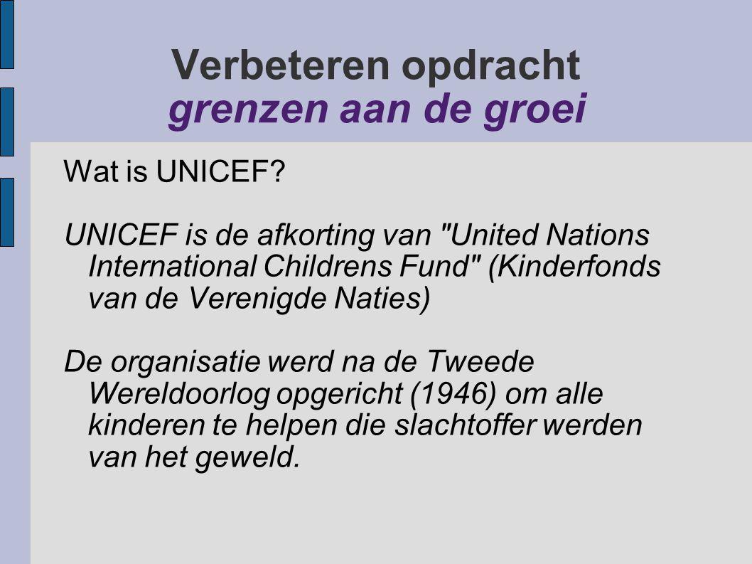 Verbeteren opdracht grenzen aan de groei Wat is UNICEF? UNICEF is de afkorting van