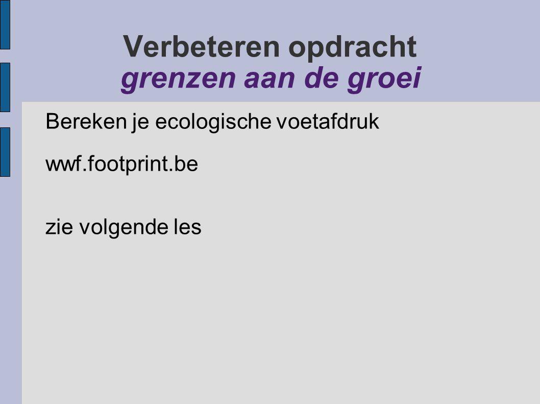 Verbeteren opdracht grenzen aan de groei Bereken je ecologische voetafdruk wwf.footprint.be zie volgende les