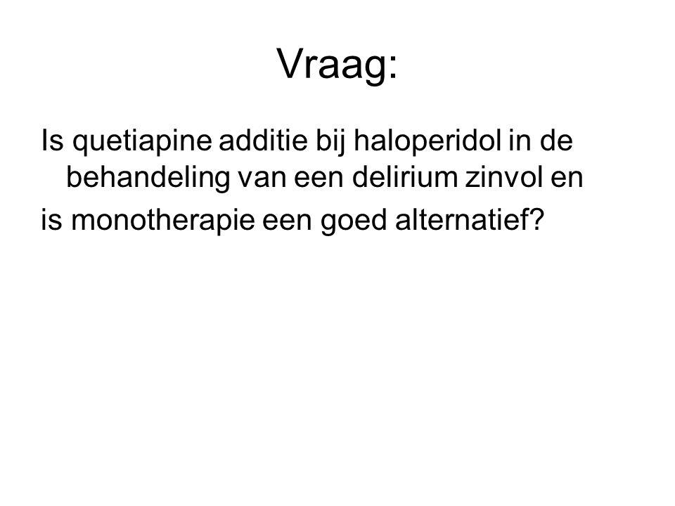 Vraag: Is quetiapine additie bij haloperidol in de behandeling van een delirium zinvol en is monotherapie een goed alternatief?