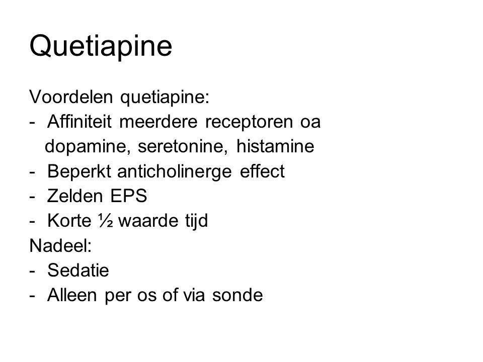 Quetiapine Voordelen quetiapine: -Affiniteit meerdere receptoren oa dopamine, seretonine, histamine -Beperkt anticholinerge effect -Zelden EPS -Korte ½ waarde tijd Nadeel: -Sedatie -Alleen per os of via sonde