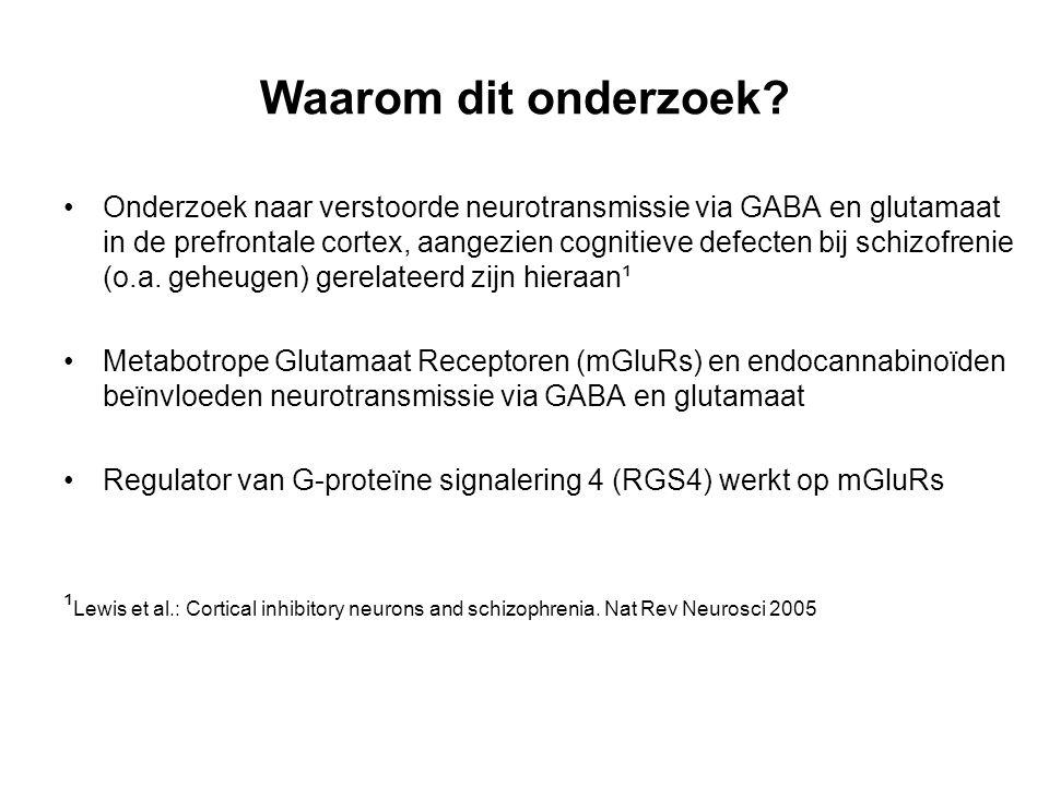 Waarom dit onderzoek? Onderzoek naar verstoorde neurotransmissie via GABA en glutamaat in de prefrontale cortex, aangezien cognitieve defecten bij sch