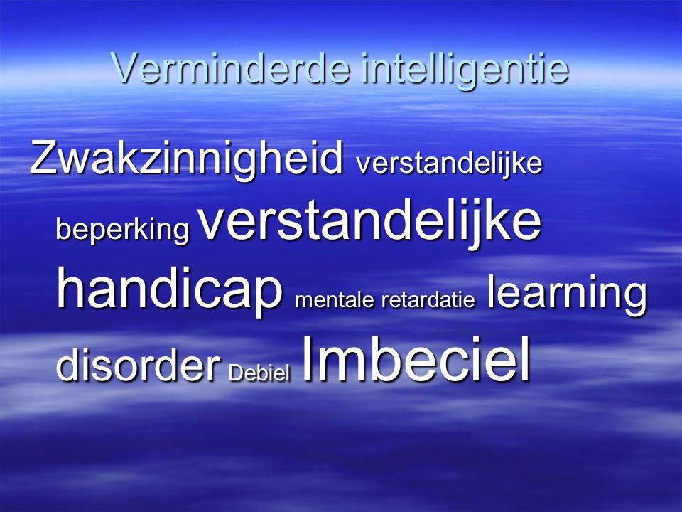 Verminderde intelligentie Zwakzinnigheid verstandelijke beperking verstandelijke handicap mentale retardatie learning disorder Debiel Imbeciel