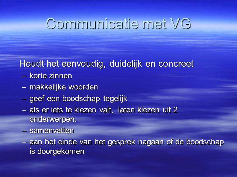 Communicatie met VG Houdt het eenvoudig, duidelijk en concreet –korte zinnen –makkelijke woorden –geef een boodschap tegelijk –als er iets te kiezen v