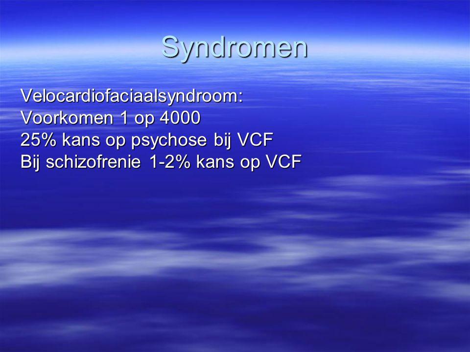 Syndromen Velocardiofaciaalsyndroom: Voorkomen 1 op 4000 25% kans op psychose bij VCF Bij schizofrenie 1-2% kans op VCF