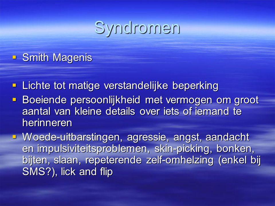 Syndromen  Smith Magenis  Lichte tot matige verstandelijke beperking  Boeiende persoonlijkheid met vermogen om groot aantal van kleine details over