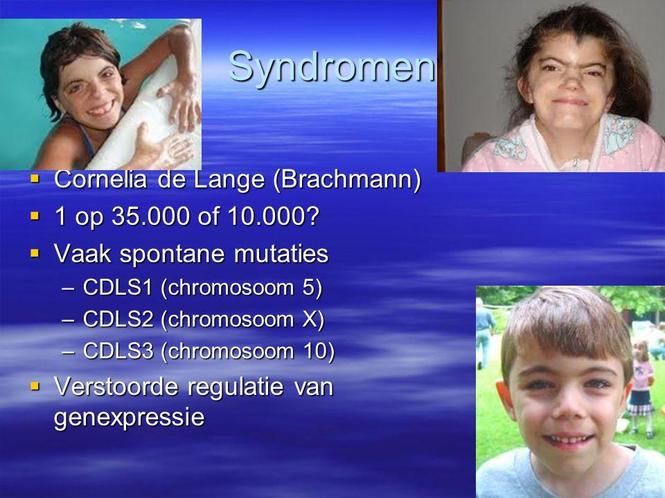 Syndromen  Cornelia de Lange (Brachmann)  1 op 35.000 of 10.000?  Vaak spontane mutaties –CDLS1 (chromosoom 5) –CDLS2 (chromosoom X) –CDLS3 (chromo
