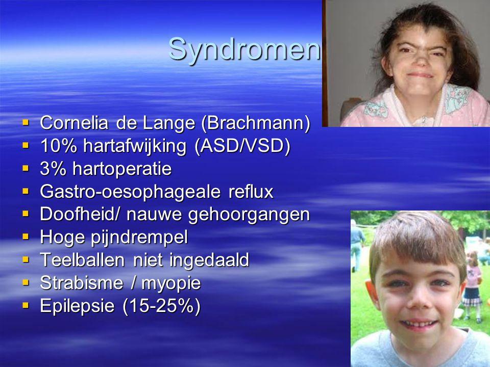 Syndromen  Cornelia de Lange (Brachmann)  10% hartafwijking (ASD/VSD)  3% hartoperatie  Gastro-oesophageale reflux  Doofheid/ nauwe gehoorgangen
