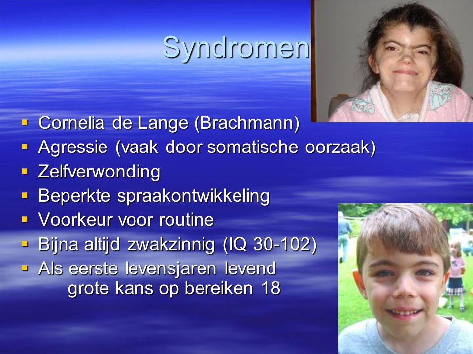 Syndromen  Cornelia de Lange (Brachmann)  Agressie (vaak door somatische oorzaak)  Zelfverwonding  Beperkte spraakontwikkeling  Voorkeur voor rou