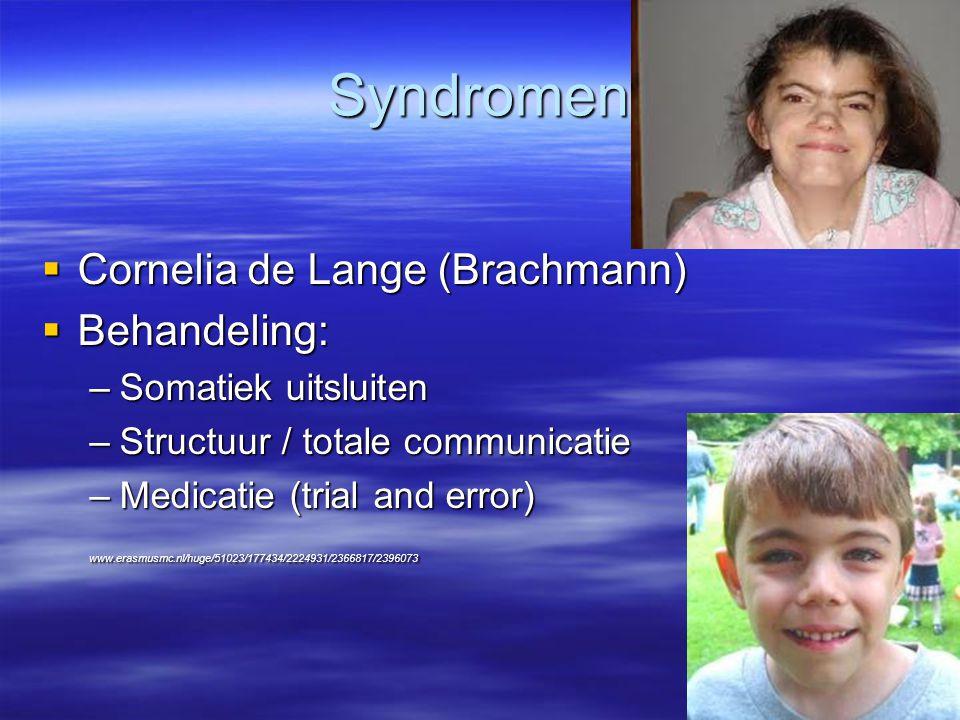 Syndromen  Cornelia de Lange (Brachmann)  Behandeling: –Somatiek uitsluiten –Structuur / totale communicatie –Medicatie (trial and error) www.erasmu