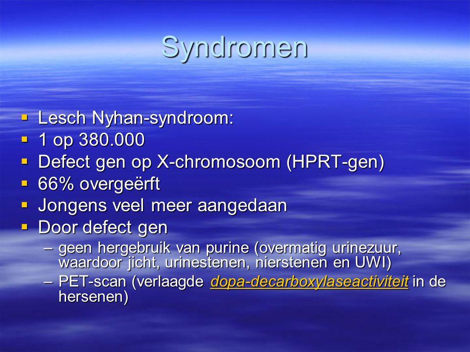 Syndromen  Lesch Nyhan-syndroom:  1 op 380.000  Defect gen op X-chromosoom (HPRT-gen)  66% overgeërft  Jongens veel meer aangedaan  Door defect