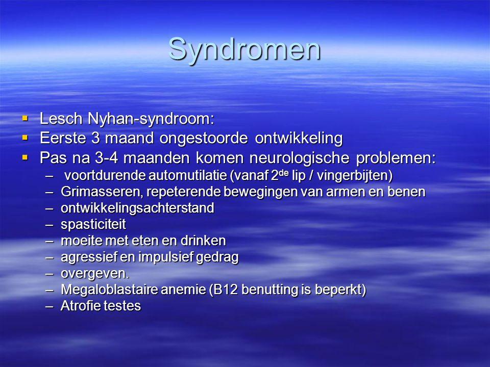 Syndromen  Lesch Nyhan-syndroom:  Eerste 3 maand ongestoorde ontwikkeling  Pas na 3-4 maanden komen neurologische problemen: – voortdurende automut