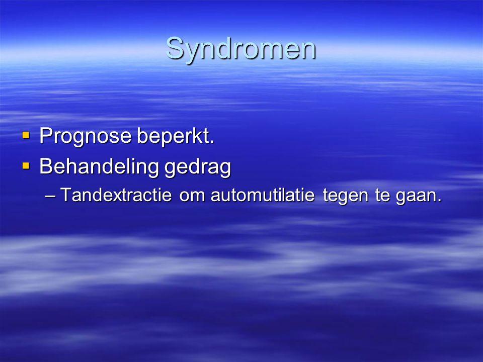 Syndromen  Prognose beperkt.  Behandeling gedrag –Tandextractie om automutilatie tegen te gaan.