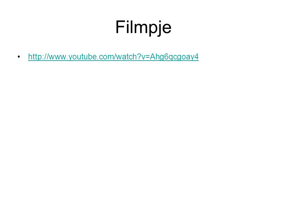 Filmpje http://www.youtube.com/watch?v=Ahg6qcgoay4