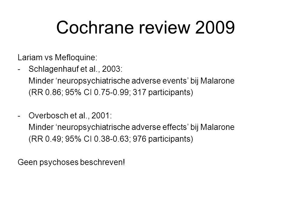 Cochrane review 2009 Lariam vs Mefloquine: -Schlagenhauf et al., 2003: Minder 'neuropsychiatrische adverse events' bij Malarone (RR 0.86; 95% CI 0.75-