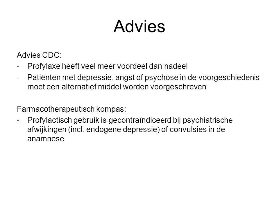Advies Advies CDC: -Profylaxe heeft veel meer voordeel dan nadeel -Patiënten met depressie, angst of psychose in de voorgeschiedenis moet een alternat